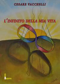 L'infinito della mia vita di Cesare Vacchelli