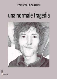 Una normale tragedia di Enrico Lazzarini